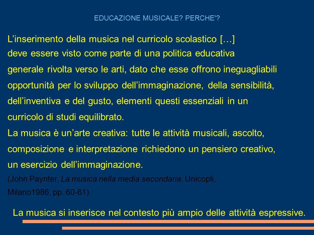 L'inserimento della musica nel curricolo scolastico […] deve essere visto come parte di una politica educativa generale rivolta verso le arti, dato ch