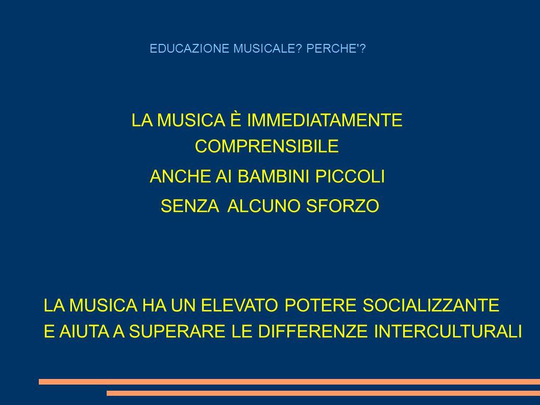 LA MUSICA È IMMEDIATAMENTE COMPRENSIBILE ANCHE AI BAMBINI PICCOLI SENZA ALCUNO SFORZO EDUCAZIONE MUSICALE? PERCHE'? LA MUSICA HA UN ELEVATO POTERE SOC