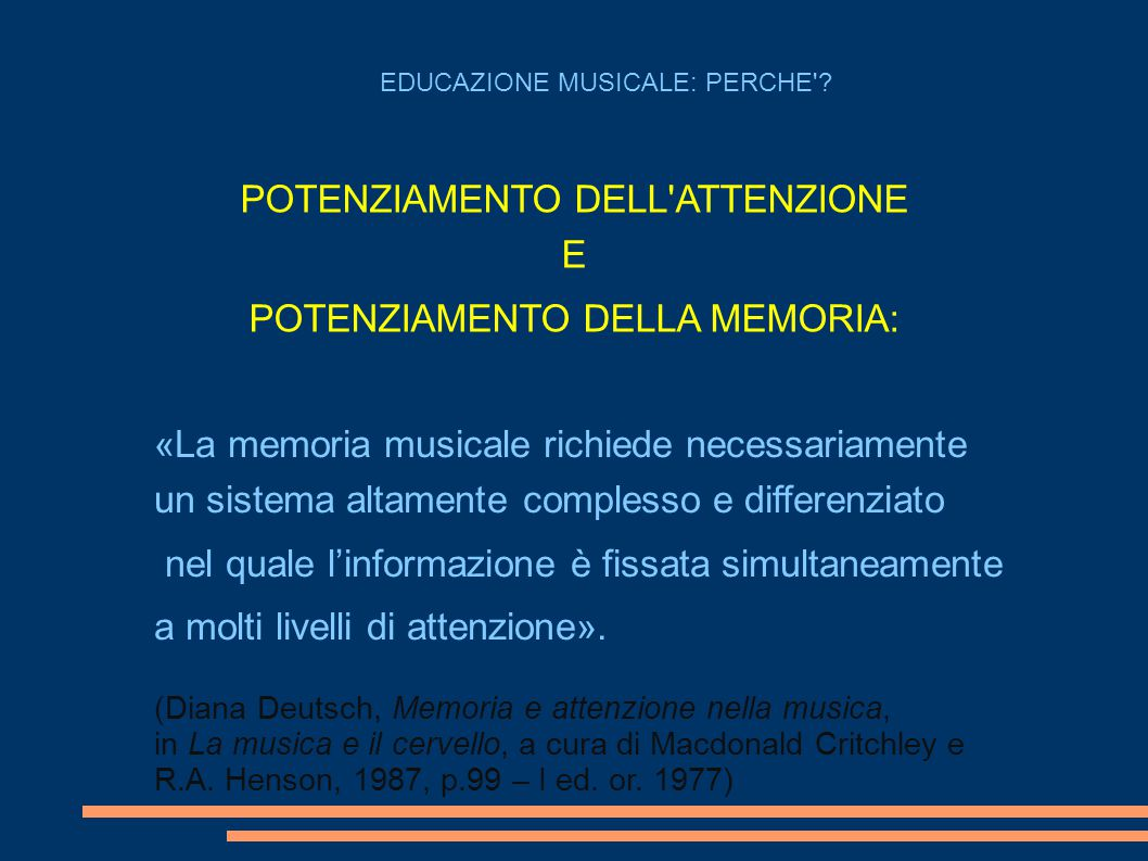 EDUCAZIONE MUSICALE: PERCHE'? POTENZIAMENTO DELL'ATTENZIONE E POTENZIAMENTO DELLA MEMORIA: «La memoria musicale richiede necessariamente un sistema al