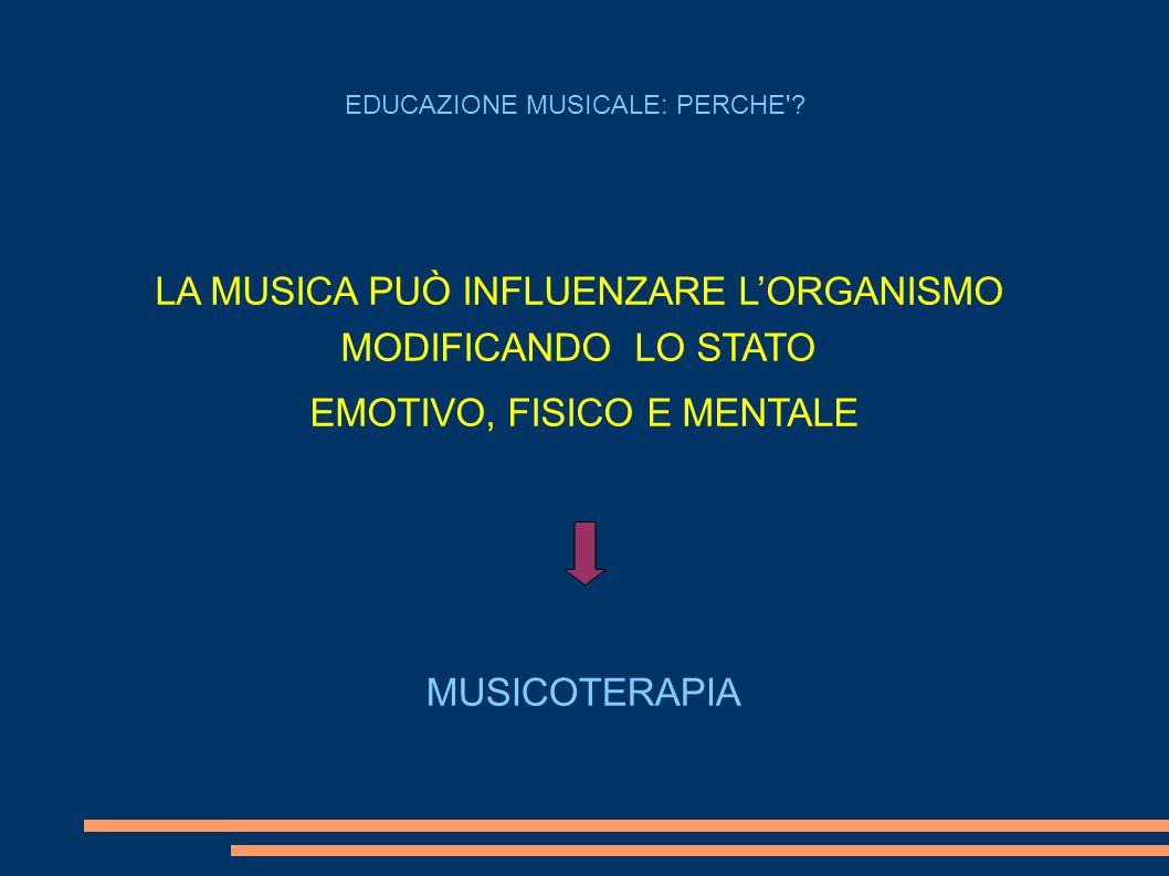EDUCAZIONE MUSICALE: PERCHE'? LA MUSICA PUÒ INFLUENZARE L'ORGANISMO MODIFICANDO LO STATO EMOTIVO, FISICO E MENTALE MUSICOTERAPIA