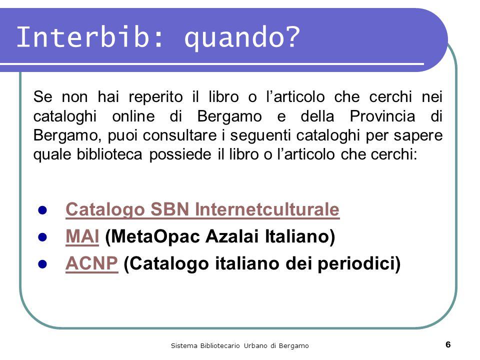Sistema Bibliotecario Urbano di Bergamo 6 Interbib: quando? Se non hai reperito il libro o l'articolo che cerchi nei cataloghi online di Bergamo e del