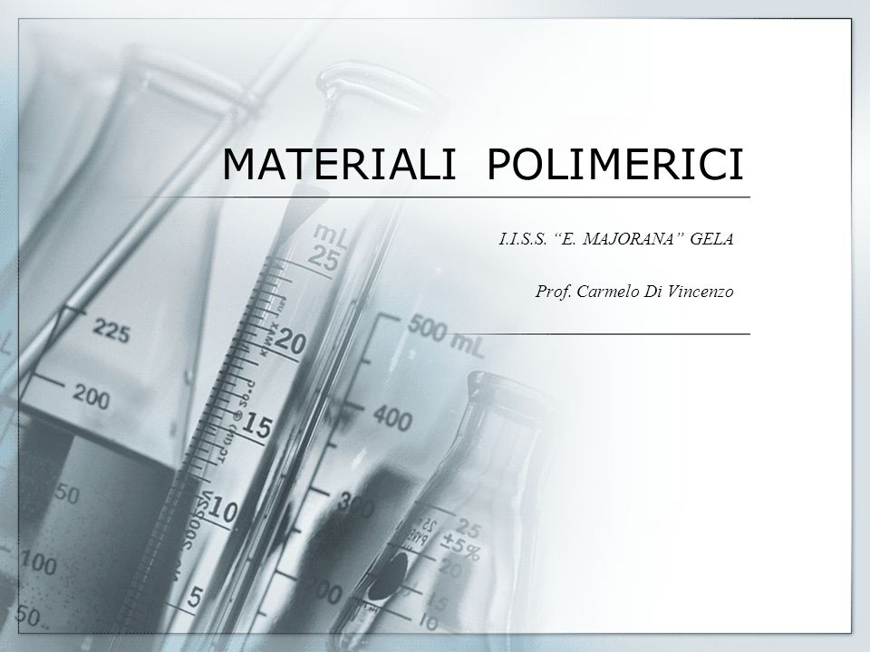 "MATERIALI POLIMERICI I.I.S.S. ""E. MAJORANA"" GELA Prof. Carmelo Di Vincenzo"