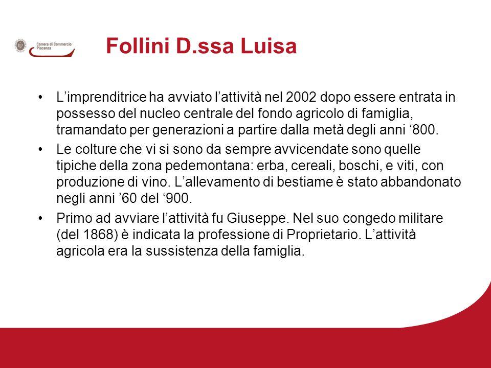 Follini D.ssa Luisa L'imprenditrice ha avviato l'attività nel 2002 dopo essere entrata in possesso del nucleo centrale del fondo agricolo di famiglia, tramandato per generazioni a partire dalla metà degli anni '800.