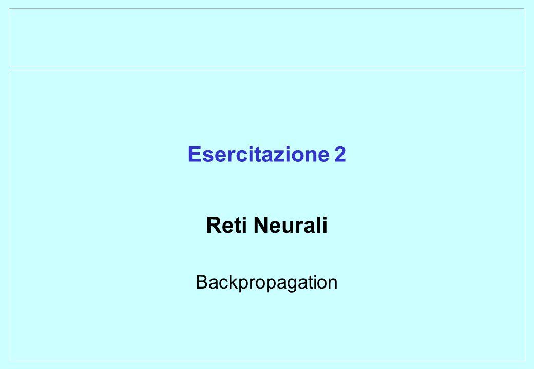 Esercitazione 2 Reti Neurali Backpropagation