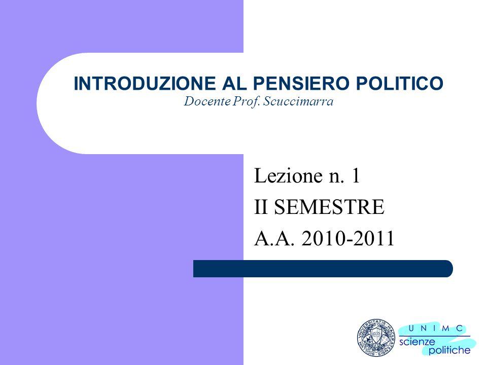 i INTRODUZIONE AL PENSIERO POLITICO Docente Prof. Scuccimarra Lezione n. 1 II SEMESTRE A.A. 2010-2011
