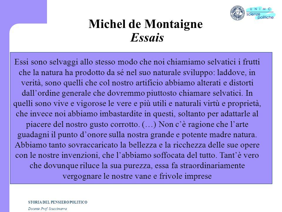 STORIA DEL PENSIERO POLITICO Docente Prof. Scuccimarra Michel de Montaigne Essais Essi sono selvaggi allo stesso modo che noi chiamiamo selvatici i fr