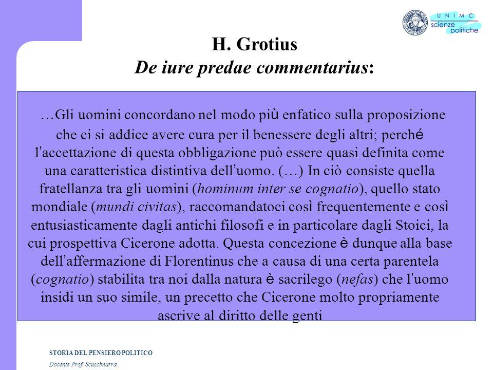 STORIA DEL PENSIERO POLITICO Docente Prof. Scuccimarra H. Grotius De iure predae commentarius: … Gli uomini concordano nel modo pi ù enfatico sulla pr