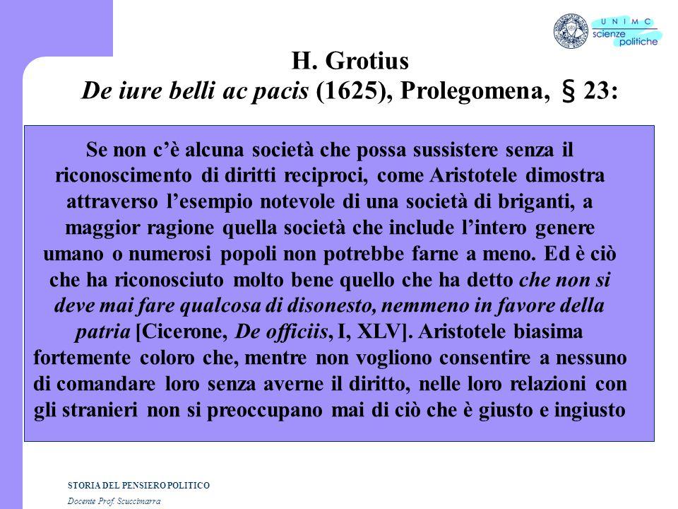 STORIA DEL PENSIERO POLITICO Docente Prof. Scuccimarra H. Grotius De iure belli ac pacis (1625), Prolegomena, § 23: Se non c'è alcuna società che poss