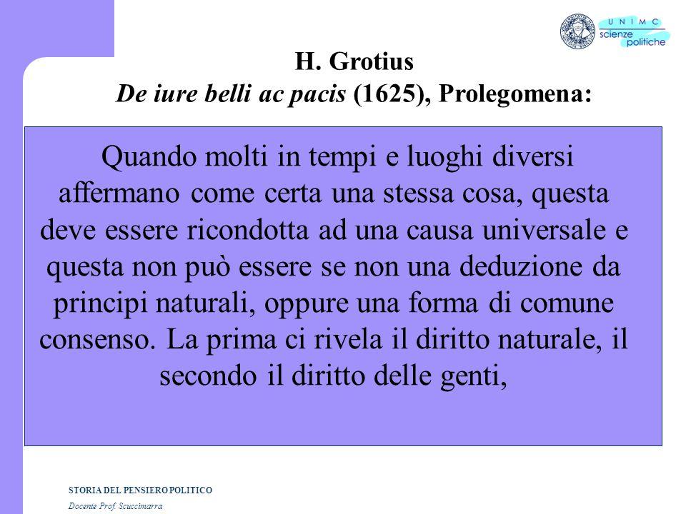 STORIA DEL PENSIERO POLITICO Docente Prof. Scuccimarra H. Grotius De iure belli ac pacis (1625), Prolegomena: Quando molti in tempi e luoghi diversi a