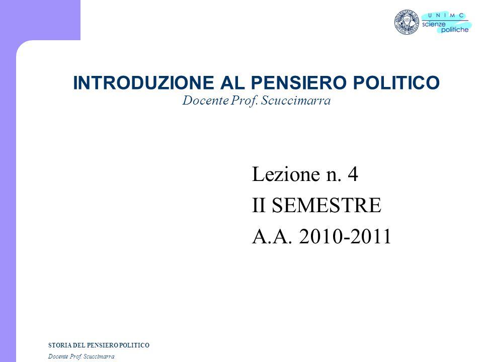 STORIA DEL PENSIERO POLITICO Docente Prof. Scuccimarra INTRODUZIONE AL PENSIERO POLITICO Docente Prof. Scuccimarra Lezione n. 4 II SEMESTRE A.A. 2010-