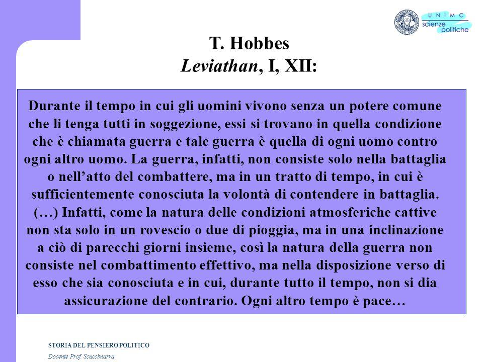 STORIA DEL PENSIERO POLITICO Docente Prof. Scuccimarra T. Hobbes Leviathan, I, XII: Durante il tempo in cui gli uomini vivono senza un potere comune c