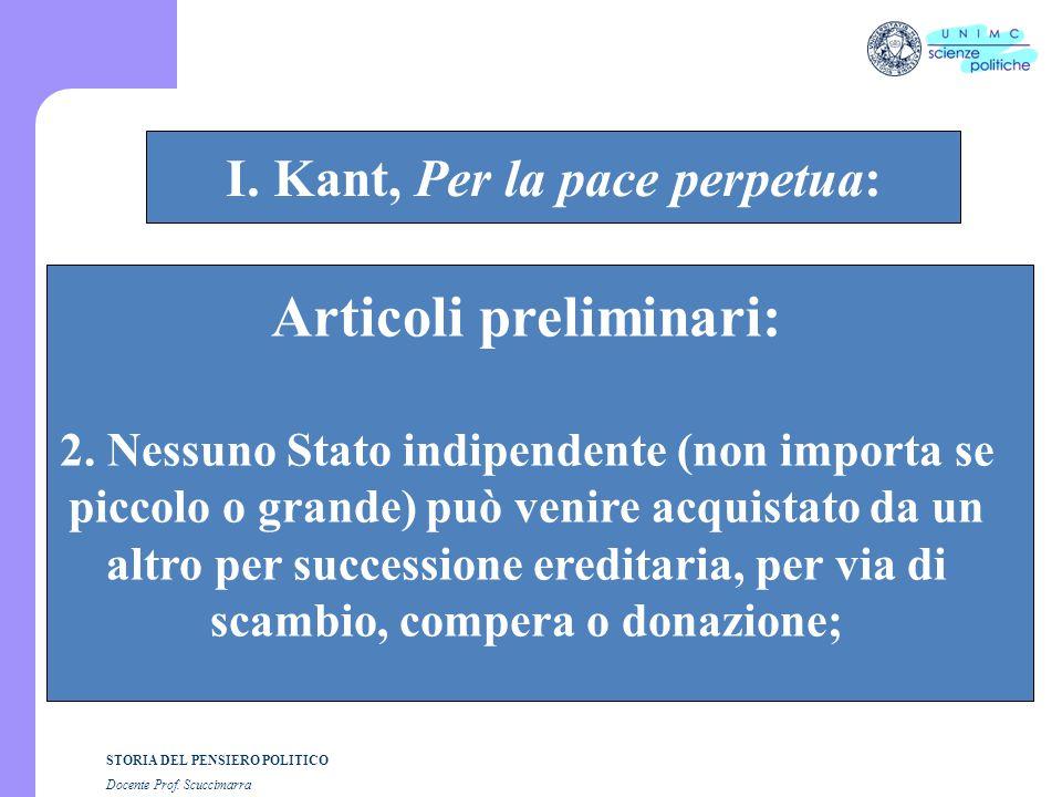 STORIA DEL PENSIERO POLITICO Docente Prof. Scuccimarra STORIA COSTITUZIONALE I. Kant, Per la pace perpetua: Articoli preliminari: 2. Nessuno Stato ind
