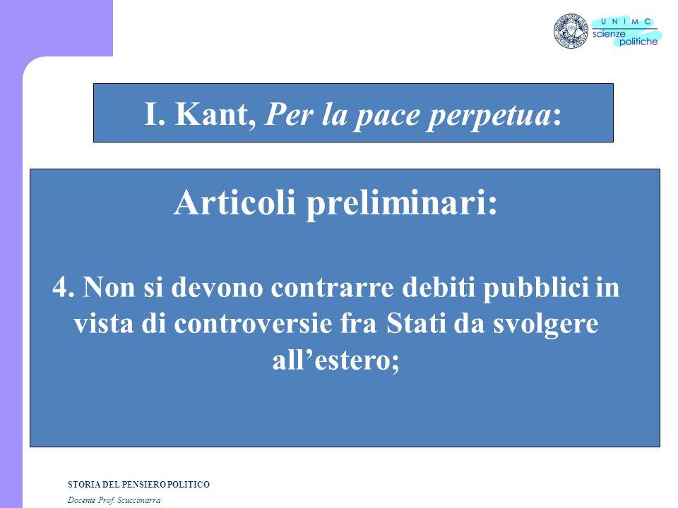 STORIA DEL PENSIERO POLITICO Docente Prof. Scuccimarra STORIA COSTITUZIONALE I. Kant, Per la pace perpetua: Articoli preliminari: 4. Non si devono con