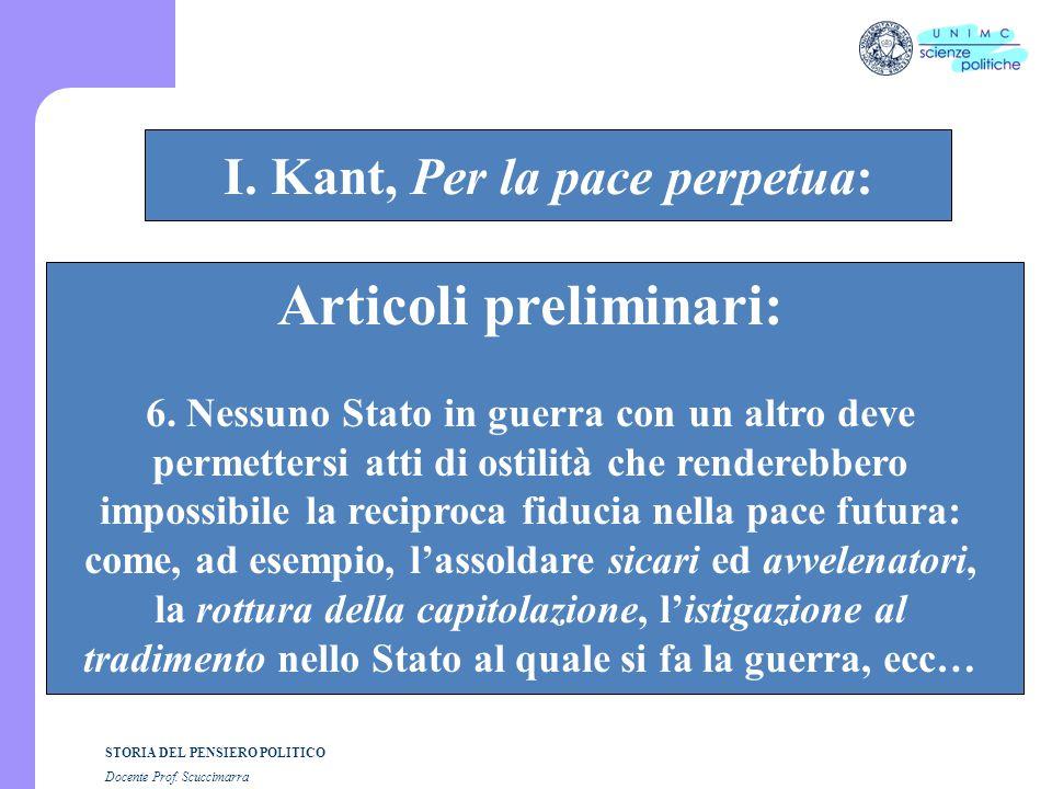 STORIA DEL PENSIERO POLITICO Docente Prof. Scuccimarra STORIA COSTITUZIONALE I. Kant, Per la pace perpetua: Articoli preliminari: 6. Nessuno Stato in