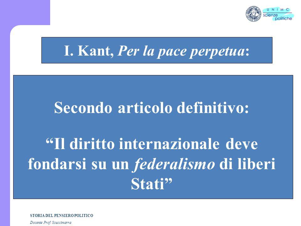 """STORIA DEL PENSIERO POLITICO Docente Prof. Scuccimarra STORIA COSTITUZIONALE I. Kant, Per la pace perpetua: Secondo articolo definitivo: """"Il diritto i"""