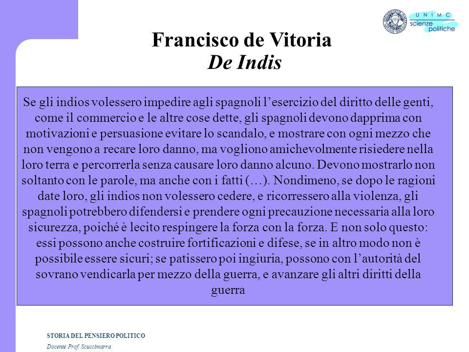 STORIA DEL PENSIERO POLITICO Docente Prof. Scuccimarra Francisco de Vitoria De Indis Se gli indios volessero impedire agli spagnoli l'esercizio del di