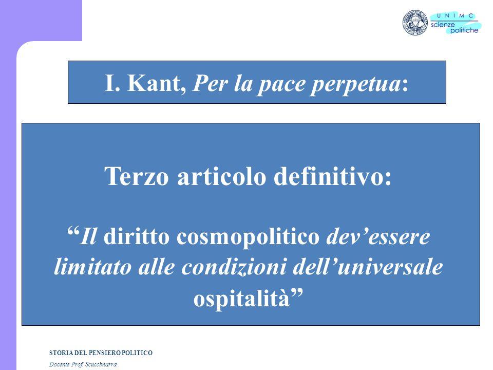 """STORIA DEL PENSIERO POLITICO Docente Prof. Scuccimarra STORIA COSTITUZIONALE I. Kant, Per la pace perpetua: Terzo articolo definitivo: """" Il diritto co"""