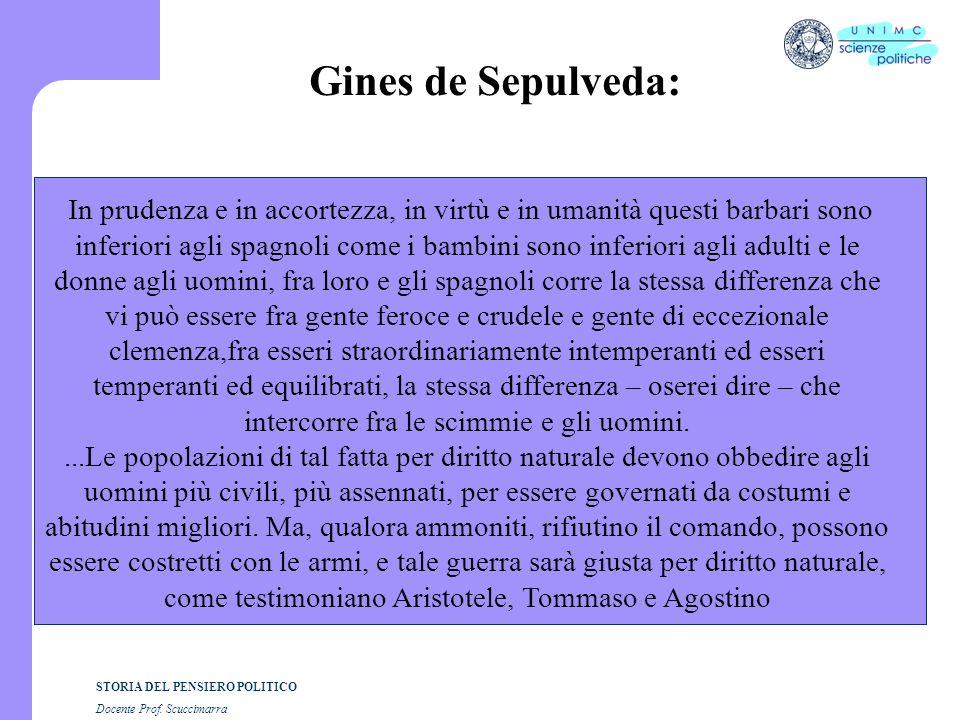 STORIA DEL PENSIERO POLITICO Docente Prof. Scuccimarra Gines de Sepulveda: In prudenza e in accortezza, in virtù e in umanità questi barbari sono infe