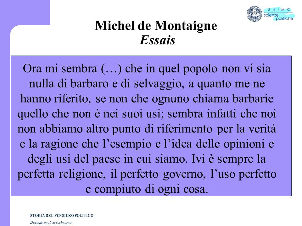 STORIA DEL PENSIERO POLITICO Docente Prof. Scuccimarra Michel de Montaigne Essais Ora mi sembra (…) che in quel popolo non vi sia nulla di barbaro e d