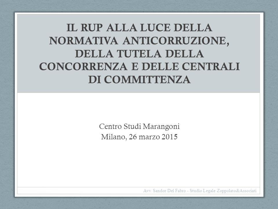 IL RUP ALLA LUCE DELLA NORMATIVA ANTICORRUZIONE, DELLA TUTELA DELLA CONCORRENZA E DELLE CENTRALI DI COMMITTENZA Centro Studi Marangoni Milano, 26 marz