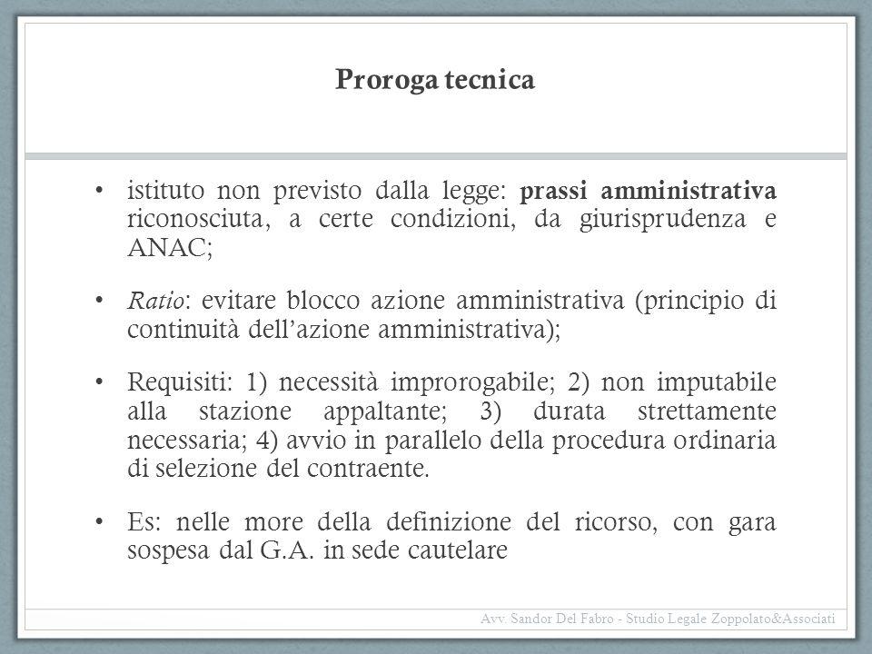 Proroga tecnica istituto non previsto dalla legge: prassi amministrativa riconosciuta, a certe condizioni, da giurisprudenza e ANAC; Ratio : evitare b