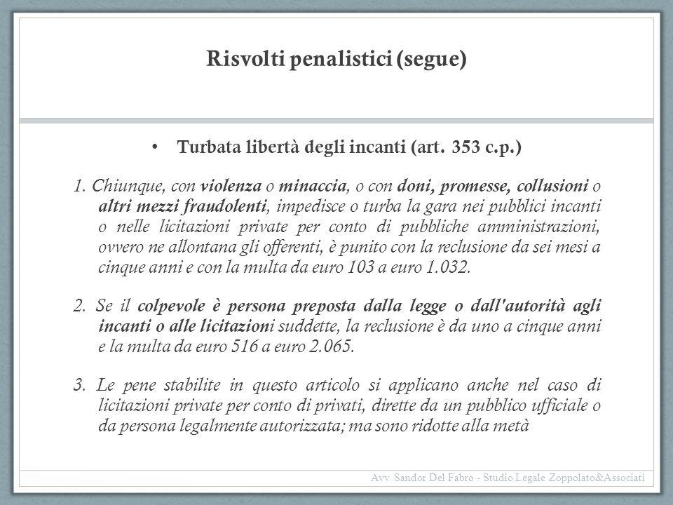 Risvolti penalistici (segue) Turbata libertà degli incanti (art. 353 c.p.) 1. Chiunque, con violenza o minaccia, o con doni, promesse, collusioni o al
