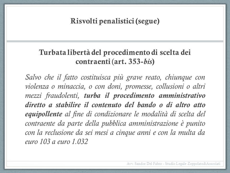 Risvolti penalistici (segue) Turbata libertà del procedimento di scelta dei contraenti ( art. 353- bis ) Salvo che il fatto costituisca più grave reat