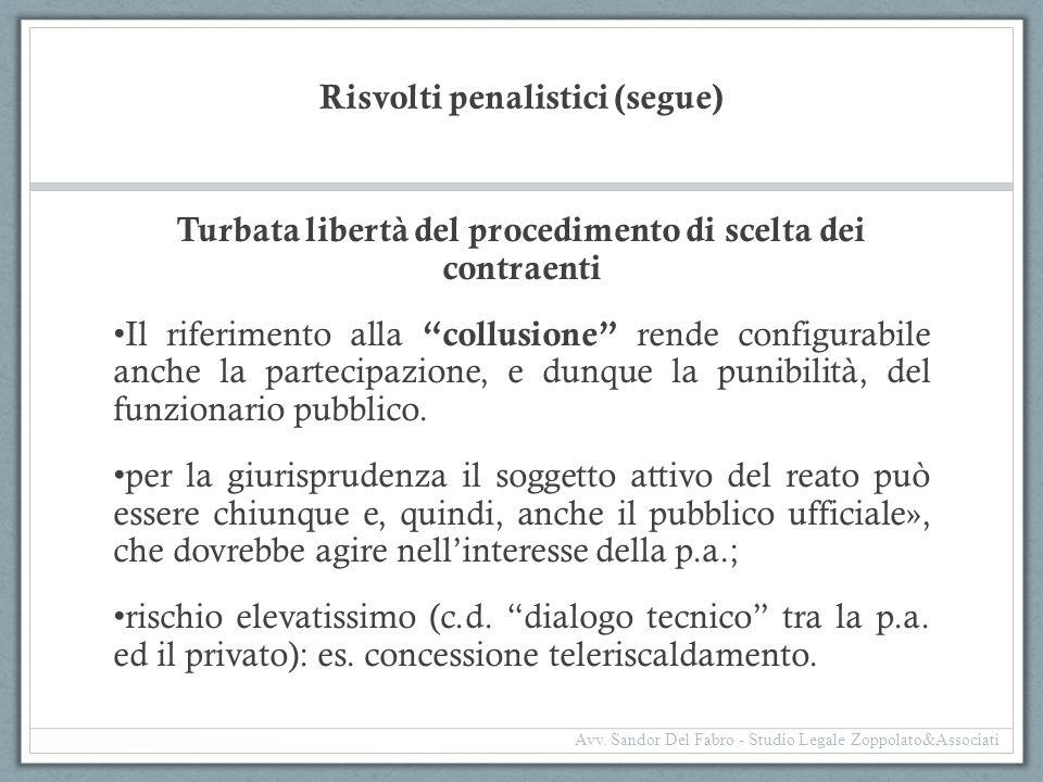 """Risvolti penalistici (segue) Turbata libertà del procedimento di scelta dei contraenti Il riferimento alla """"collusione"""" rende configurabile anche la p"""
