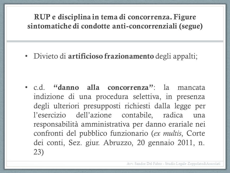 RUP e disciplina in tema di concorrenza. Figure sintomatiche di condotte anti-concorrenziali (segue) Divieto di artificioso frazionamento degli appalt