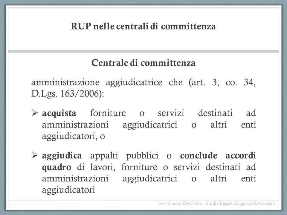 RUP nelle centrali di committenza Centrale di committenza amministrazione aggiudicatrice che (art. 3, co. 34, D.Lgs. 163/2006):  acquista forniture o