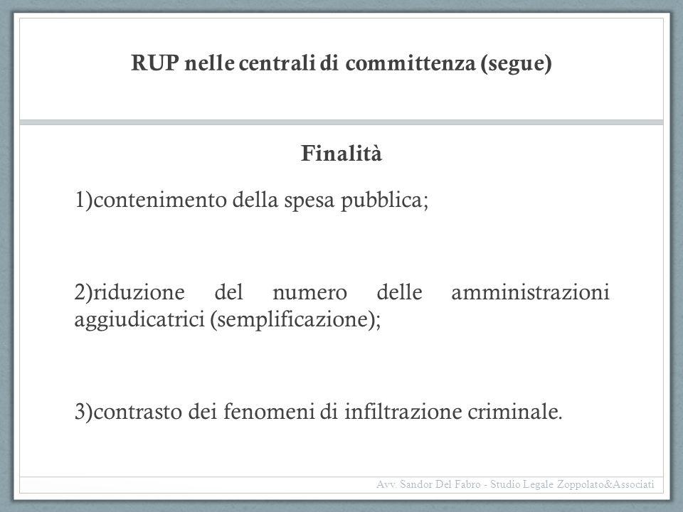 RUP nelle centrali di committenza (segue) Finalità 1)contenimento della spesa pubblica; 2)riduzione del numero delle amministrazioni aggiudicatrici (s