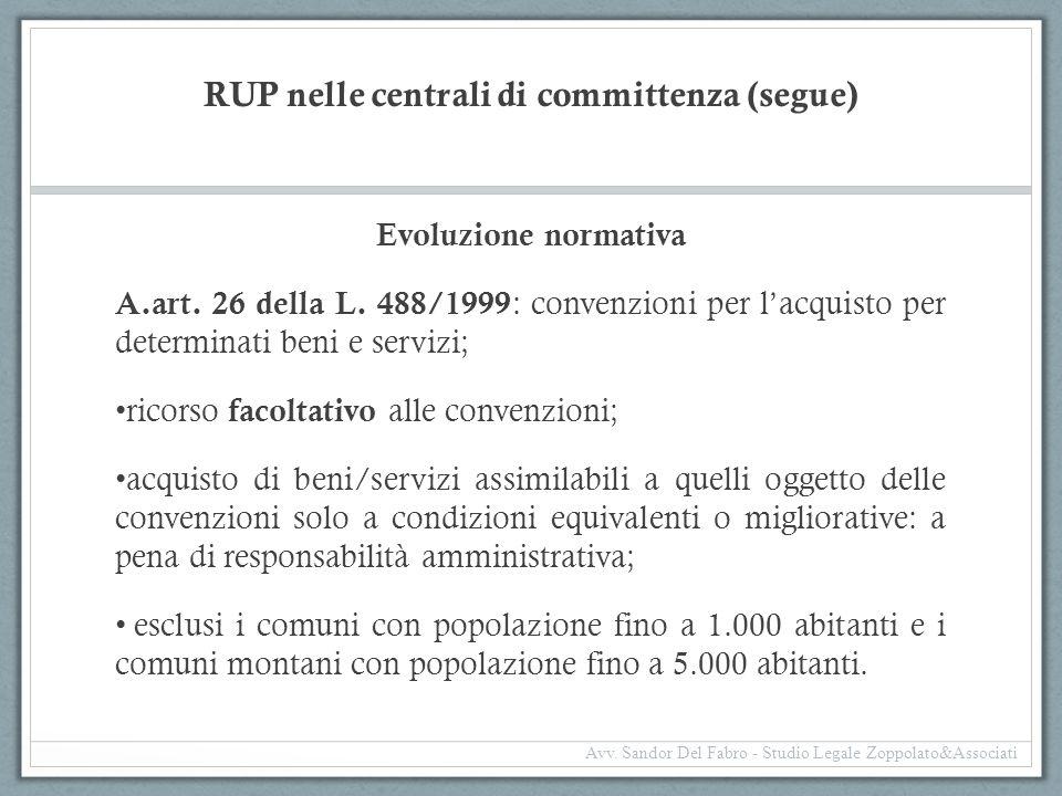 RUP nelle centrali di committenza (segue) Evoluzione normativa A. art. 26 della L. 488/1999 : convenzioni per l'acquisto per determinati beni e serviz