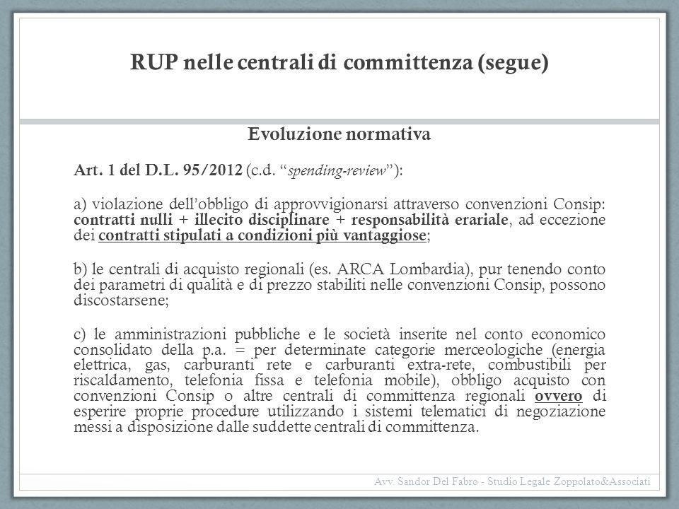 """RUP nelle centrali di committenza (segue) Evoluzione normativa Art. 1 del D.L. 95/2012 (c.d. """" spending-review """"): a) violazione dell'obbligo di appro"""