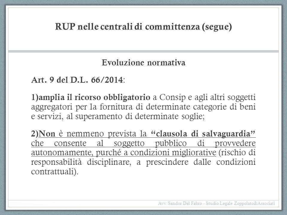RUP nelle centrali di committenza (segue) Evoluzione normativa Art. 9 del D.L. 66/2014 : 1) amplia il ricorso obbligatorio a Consip e agli altri sogge