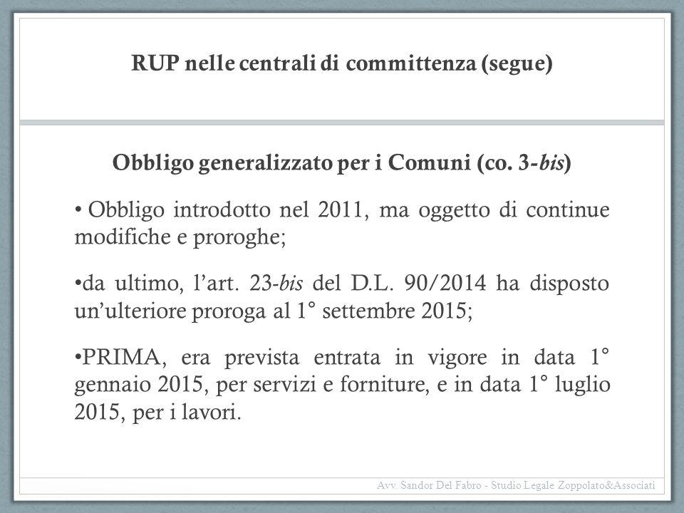 RUP nelle centrali di committenza (segue) Obbligo generalizzato per i Comuni (co. 3- bis ) Obbligo introdotto nel 2011, ma oggetto di continue modific
