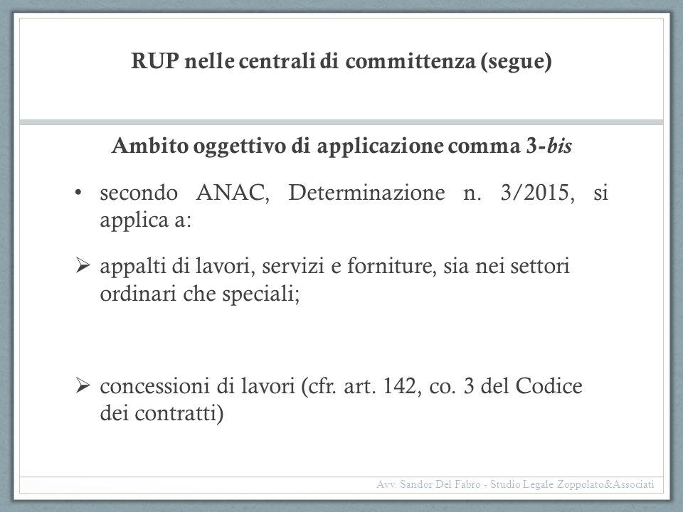 RUP nelle centrali di committenza (segue) Ambito oggettivo di applicazione comma 3- bis secondo ANAC, Determinazione n. 3/2015, si applica a:  appalt