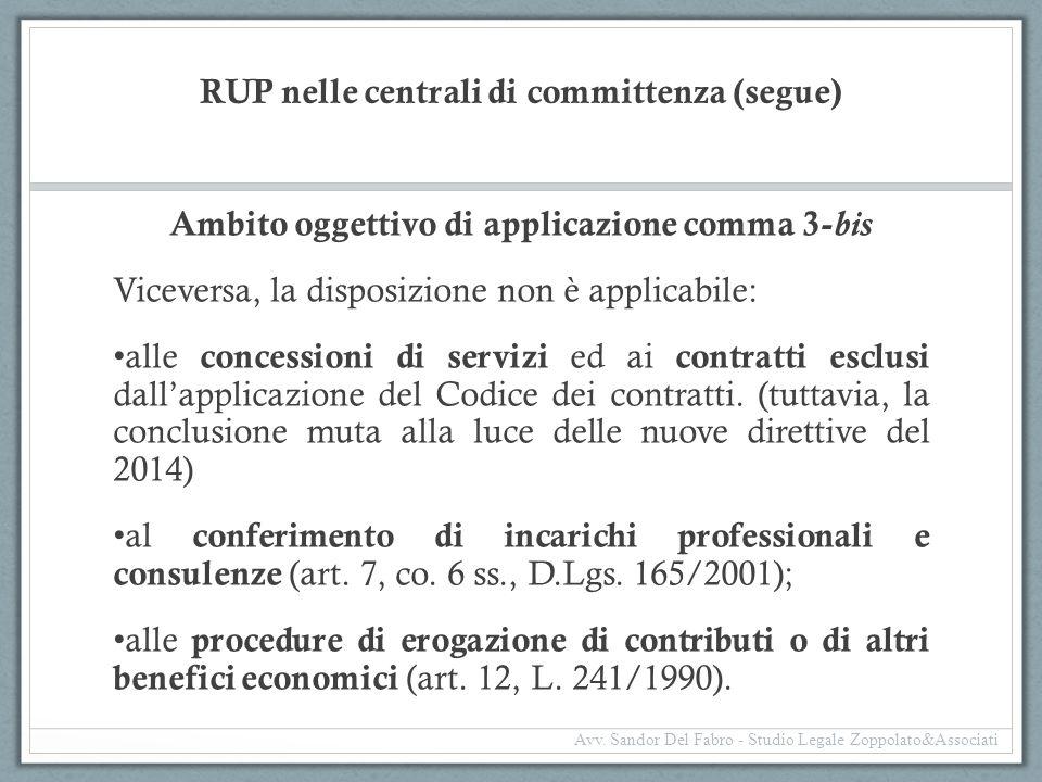 RUP nelle centrali di committenza (segue) Ambito oggettivo di applicazione comma 3- bis Viceversa, la disposizione non è applicabile: alle concessioni