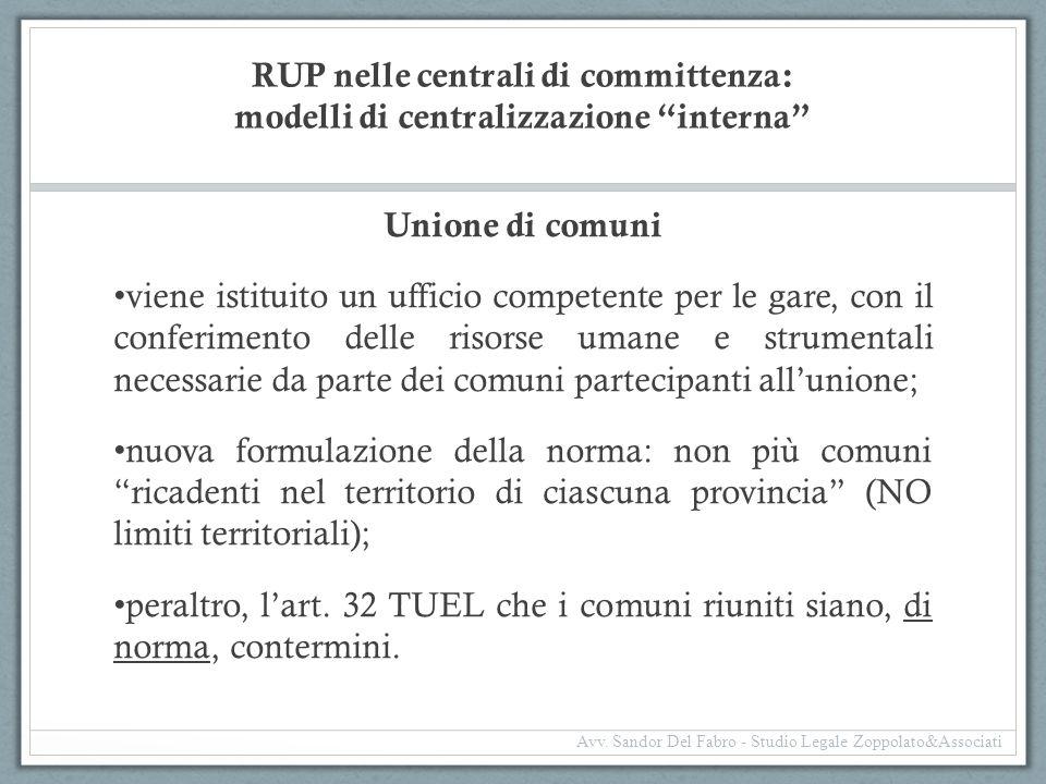 """RUP nelle centrali di committenza: modelli di centralizzazione """"interna"""" Unione di comuni viene istituito un ufficio competente per le gare, con il co"""