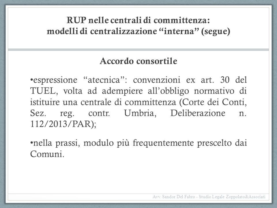 """RUP nelle centrali di committenza: modelli di centralizzazione """"interna"""" (segue) Accordo consortile espressione """"atecnica"""": convenzioni ex art. 30 del"""