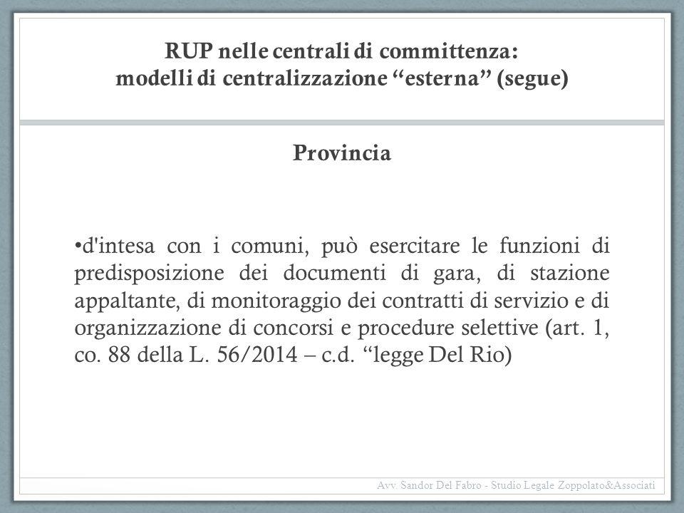 """RUP nelle centrali di committenza: modelli di centralizzazione """"esterna"""" (segue) Provincia d'intesa con i comuni, può esercitare le funzioni di predis"""