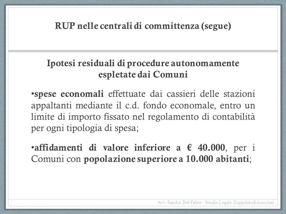 RUP nelle centrali di committenza (segue) Ipotesi residuali di procedure autonomamente espletate dai Comuni spese economali effettuate dai cassieri de