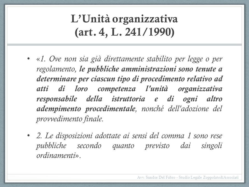 L'Unità organizzativa (art. 4, L. 241/1990) « 1. Ove non sia già direttamente stabilito per legge o per regolamento, le pubbliche amministrazioni sono