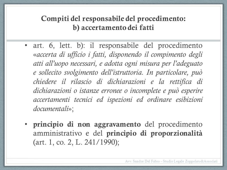 Compiti del responsabile del procedimento: b) accertamento dei fatti art. 6, lett. b): il responsabile del procedimento « accerta di ufficio i fatti,