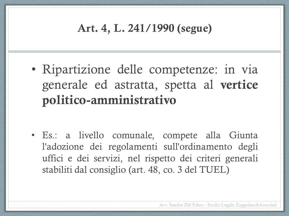 Art. 4, L. 241/1990 (segue) Ripartizione delle competenze: in via generale ed astratta, spetta al vertice politico-amministrativo Es.: a livello comun