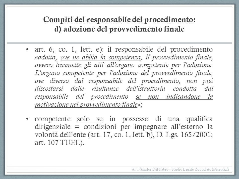 Compiti del responsabile del procedimento: d) adozione del provvedimento finale art. 6, co. 1, lett. e): il responsabile del procedimento « adotta, ov