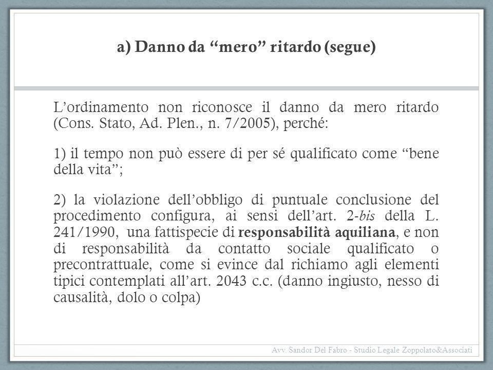 """a) Danno da """"mero"""" ritardo (segue) L'ordinamento non riconosce il danno da mero ritardo (Cons. Stato, Ad. Plen., n. 7/2005), perché: 1) il tempo non p"""