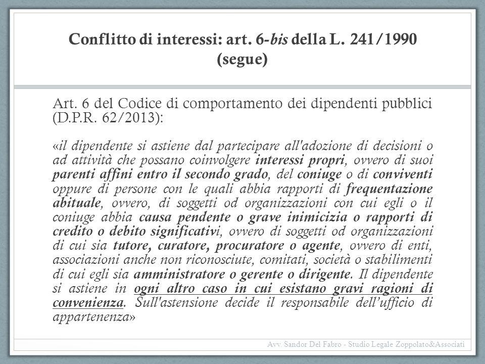Conflitto di interessi: art. 6- bis della L. 241/1990 (segue) Art. 6 del Codice di comportamento dei dipendenti pubblici (D.P.R. 62/2013): « il dipend