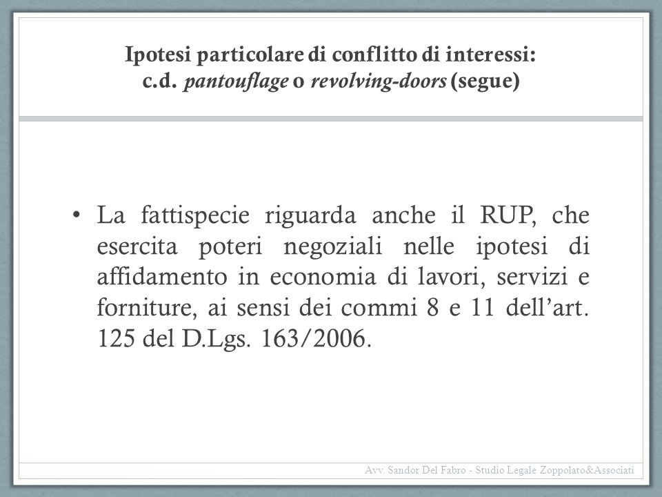Ipotesi particolare di conflitto di interessi: c.d. pantouflage o revolving-doors (segue) La fattispecie riguarda anche il RUP, che esercita poteri ne