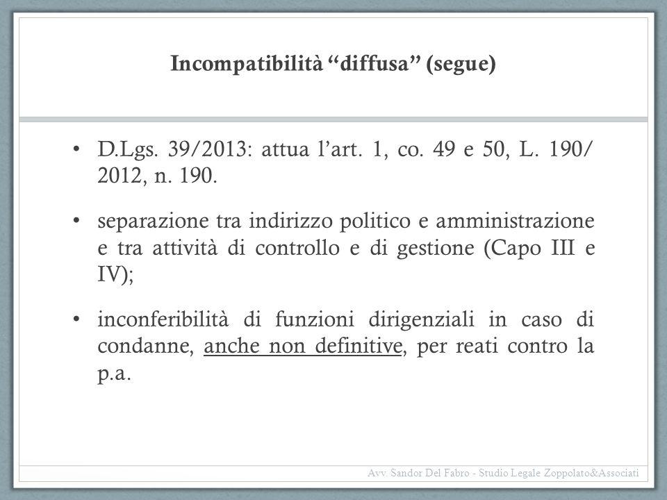 """Incompatibilità """"diffusa"""" (segue) D.Lgs. 39/2013: attua l'art. 1, co. 49 e 50, L. 190/ 2012, n. 190. separazione tra indirizzo politico e amministrazi"""