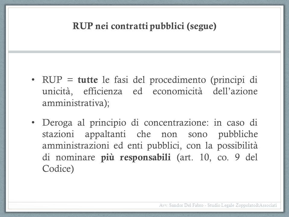 RUP nei contratti pubblici (segue) RUP = tutte le fasi del procedimento (principi di unicità, efficienza ed economicità dell'azione amministrativa); D